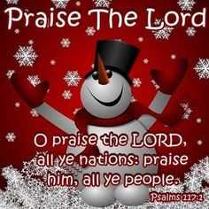 Praise the Lord all ye nations...praise him all ye people, our Savior came to save us from our sins to all who ask him in their heart & live for him...