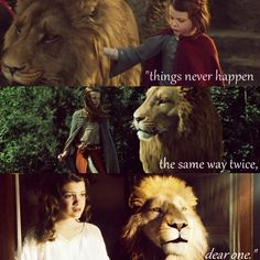 """Things never happen the same way twice dear one."" (One of my favorite parts)"