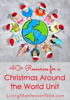 40  free resources for creating a Christmas Around the World unit study for multiple ages; traditions and activities for classroom or home. - Living Montessori Now