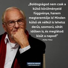 Müller Péter idézete a boldogságról... Picture Quotes, Karma, Poetry, Inspirational Quotes, Thoughts, Memes, Life, Google, Life Coach Quotes