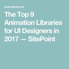 The Top 9 Animation Libraries for UI Designers in 2017 — SitePoint