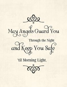 May angels guard you through the night and keep you safe till morning light.