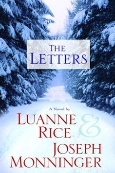 The Letters ~ In this remarkable collaboration, New York Times bestselling author Luanne Rice and Joseph Monninger combine their unique talents to create a powerfully moving novel of an estranged husband and wife through a series of searching, intimate letters. By way of a correspondence so achingly real you'll forget it's fiction..