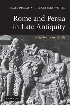 Rome and Persia in Late Antiquity: Neighbours and Rivals by Beate Dignas http://www.amazon.com/dp/0521614074/ref=cm_sw_r_pi_dp_W8DGvb1662GXB