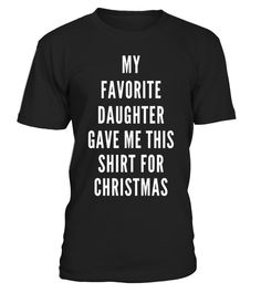 """# MY FAVORITE DAUGHTER GAVE ME THIS SHIRT FOR CHRISTMAS Funny . Special Offer, not available in shops Comes in a variety of styles and colours Buy yours now before it is too late! Secured payment via Visa / Mastercard / Amex / PayPal How to place an order Choose the model from the drop-down menu Click on """"Buy it now"""" Choose the size and the quantity Add your delivery address and bank details And that's it! Tags: FUNNY CHRISTMAS SHIRT FOR MOM DAD FROM DAUGHTER Humor Quote. Awesome, fun, cool…"""