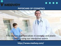 you are in search of finding a cosmetic specialist online, then a referral portal can help you out very well. Find a Cosmetic Specialist http://medvoyblog.wordpress.com/2014/02/13/take-aid-of-healthcare-referral-websites-to-find-your-medical-specialist/