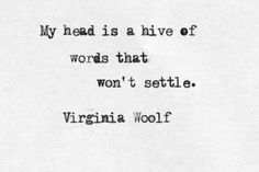 My head is a hive of words that won't settle. -Virginia Woolf My head is a hive of words that won't settle. Writing Quotes, Poem Quotes, Words Quotes, Life Quotes, Sayings, Author Quotes, Lyric Quotes, Attitude Quotes, Movie Quotes