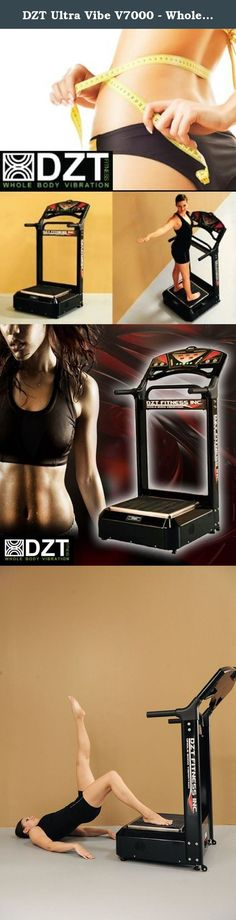 DZT Ultra Vibe V7000 - Whole Body Vibration Fitness Machine. WHAT IS WHOLE BODY VIBRATION? Whole Body Vibration (WBV) is proven technology that has been around for over 30 years. WBV is widely used by Fitness Studios, Physiotherapists, Chiropractors and Weight Loss Clinics thought North America & the world. WBV technology is also being used by many NHL, NFL, NBA, Olympic athletes and other elite sports teams around the world. The DZT Ultra VibeTM oscillates at 5 to 30 hertz and these...