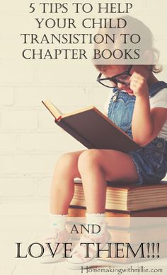 5 Tips To Help Your Child Transistion To Chapter Books And Love Them!!!
