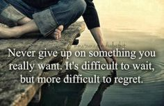 Never give up on something you really want It's difficult to wait but more difficult to regret | Inspirational Quotes