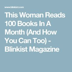 This Woman Reads 100 Books In A Month (And How You Can Too) - Blinkist Magazine