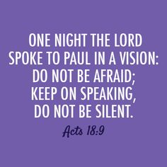 "Acts 18:9 ""Keep going...Do NOT be silent!"" ONEAND2.COM"
