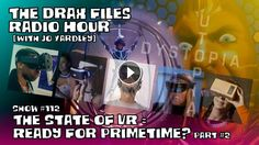The Drax Files Radio Hour [with jo yardley] show #112: the state of vr = ready for primetime? [pt2] WEB: https://draxfiles.com/2016/04/15/show-112-the...