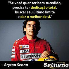 """""""Se você quer ser bem sucedido, precisa ter dedicação total, buscar seu último limite e dar o melhor de si."""" - Ayrton Senna #satturno - http..."""