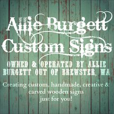 """HAND PAINTED AND HAND CARVED WOODEN SIGNS Allie Burgett Custom Signs, allieburgettcustomsigns.weebly.com ... Like """"Allie Burgett Custom Signs"""" on Facebook! Follow @alliburgettcustomsigns on Instagram!  Brewster, WA"""