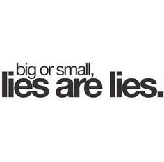 I wish people would know this.  It hurts even more to find out you have been lied to.