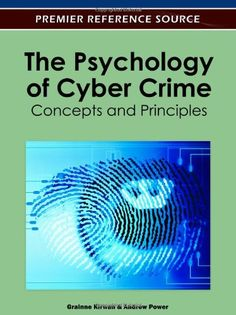 The psychology of cyber crime : concepts and principles / Grainne Kirwan, Andrew Power