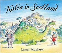 Katie in Scotland: James Mayhew: 9781408308783: Amazon.com: Books