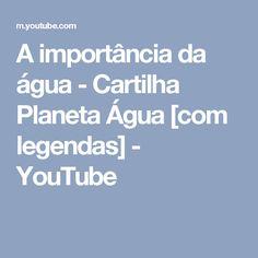 A importância da água - Cartilha Planeta Água [com legendas] - YouTube