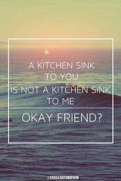 """""""Un fregadero de la cocina a usted no es un fregadero de la cocina a l, ¿amigo aceptable?"""" Son mis letras favoritas de Twenty one Pilots, Kitchen Sink."""