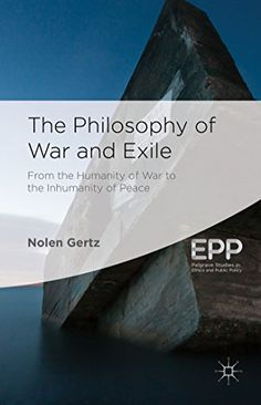 This is @ethicistforhire's book: The Philosophy of War and Exile (Palgrave Studies in Ethics and Public Policy) (9781137351210): Nolen Gertz, Thom Brooks: Books