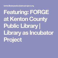 Featuring: FORGE at Kenton County Public Library | Library as Incubator Project