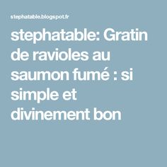 stephatable: Gratin de ravioles au saumon fumé : si simple et divinement bon