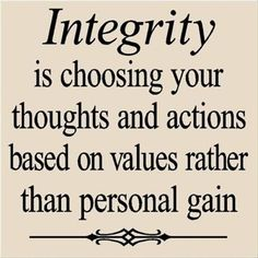 INTEGRITY is choosing your thoughts and actions based on values rather than personal gain. / Wisdom / Words to Live By Quotes Thoughts, Life Quotes Love, Great Quotes, Quotes To Live By, Me Quotes, Motivational Quotes, Inspirational Quotes, Positive Quotes, Worth Quotes