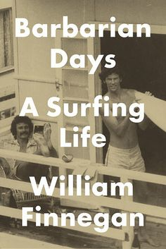 Barbarian Days: A Surfing Life by William Finnegan | The 19 Best Nonfiction Books Of 2015