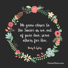 """President Henry B. Eyring: """"We grow closer to the Savior as we, out of pure love, serve others for him."""" #LDSconf #LDS #quotes"""