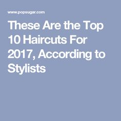 These Are the Top 10 Haircuts For 2017, According to Stylists