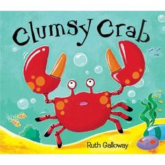 "Book - Week 1: under the sea Book idea ""Clumsy Crab"" ocean children's book by Ruth Galloway"