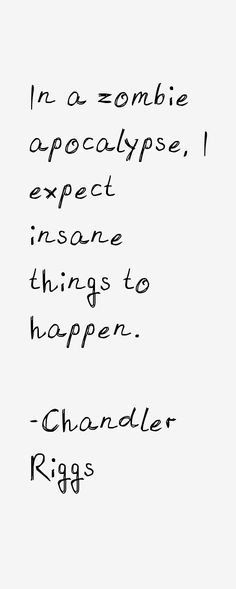 In a zombie apocalypse I expect insane things to happen -Chandler Riggs