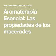 Aromaterapia Esencial: Las propiedades de los macerados