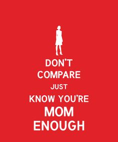 Stop the Mommy Wars! Don't compare, just know you're mom enough! Great Quotes, Quotes To Live By, Inspirational Quotes, Awesome Quotes, Cool Words, Wise Words, Dont Compare, Note To Self, Happy Thoughts