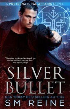 Silver Bullet  (Preternatural Affairs, #2) by S.M. Reine