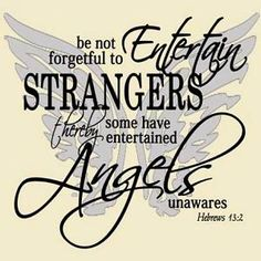 "Thoughtful of Others. BIBLE SCRIPTURE: Hebrews 13:2, ""Be not forgetful to entertain strangers: for thereby some have entertained angels unawares."""