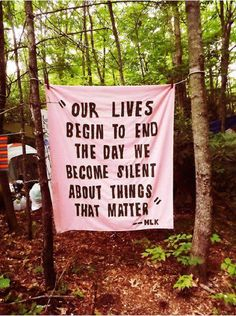 """Our lives begin to end the day we become silent about the things that matter."" - MLK"