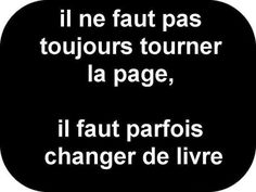 Don't always turn the page. think also of taking another book. French Words, French Quotes, Words Quotes, Me Quotes, Sayings, Great Quotes, Inspirational Quotes, Quote Citation, Some Words
