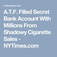 A T F Filled Secret Bank Account With Millions From Shadowy Cigarette S