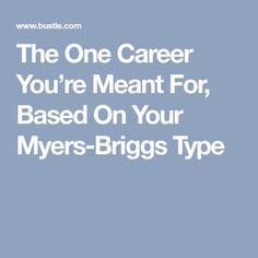 The One Career You're Meant For, Based On Your Myers-Briggs Type