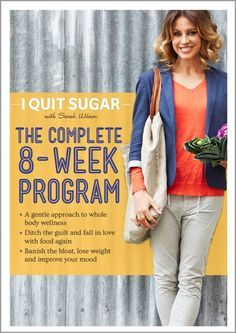 I Quit Sugar: The Complete 8-Week Program. This book is perfect for you if you're:  Ready to quit sugar or have tried on your own and can't get past the first few days (there's a very important reason for this, which we'll be sharing!) - $24.99
