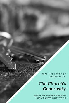 The real life story of where we turned when we didn't have a place to go. The Church's generosity