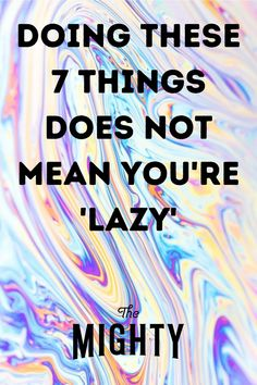 Taking care of yourself isn't laziness. Here are seven things that might seem lazy, but actually aren't. #selfcare #mentalhealth