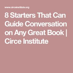8 Starters That Can Guide Conversation on Any Great Book   Circe Institute