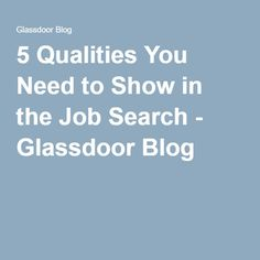 5 Qualities You Need to Show in the Job Search - Glassdoor Blog