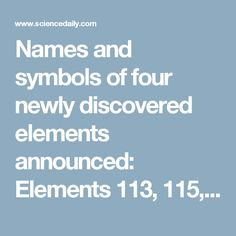 Names and symbols of four newly discovered elements announced: Elements and 118 are now formally named nihonium (Nh), moscovium (Mc), tennessine (Ts), and oganesson (Og) -- ScienceDaily Science News, Chemistry, Novels, Symbols, Life, Ideas, Thoughts, Fiction, Romance Novels