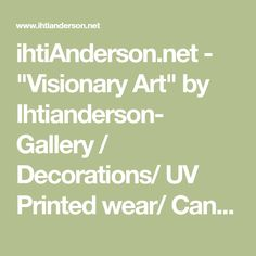 """ihtiAnderson.net - """"Visionary Art"""" by Ihtianderson- Gallery / Decorations/ UV Printed wear/ Canvas prints/ and much more..."""