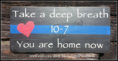 Police, Take A Deep Breath, You Are Home Now, Thin Blue Line,  Wooden Signs, LEO, Law Enforcement, LEOW, Police Wife, Distressed Signs