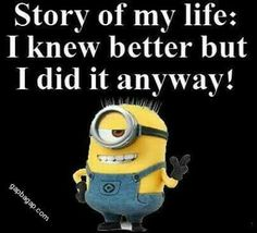 I always know better!! If only I listened to myself.  Lol